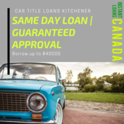 Car Title Loans in Kitchener with 100% approval and hassle-free proces
